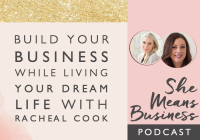 Build Your Dream Business While Living Your Dream Life with Racheal Cook [Podcast]