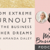 From extreme burn out to the business of her dreams: behind the scenes with Amanda Daley [podcast]