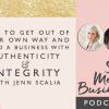 how to get out of your own way and build a business with authenticity and integrity with Jenn Scalia [Podcast]