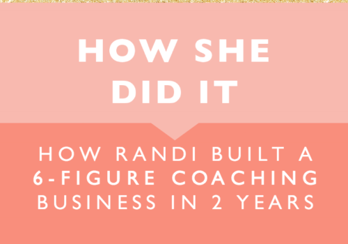 How She Did It // How Randi Built a 6-Figure Coaching Business in 2 Years