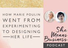 Building a Business with Intention // How Marie Poulin Went from Experimenting to Designing Her Life [Podcast]