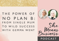 The Power of No Plan B: From Single Mum to Wild Success with Gemma Went
