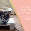 5 Things to Try this Month // May