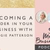 Becoming a Leader in Your Business with Maggie Patterson