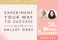 Experiment Your Way to Success with Halley Gray