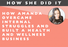 How She Did It // How Amanda Overcame Internal Struggles and Built a Health and Wellness Business