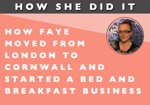 HOW SHE DID IT // How Faye Moved From London to Cornwall and Started a Bed and Breakfast Business