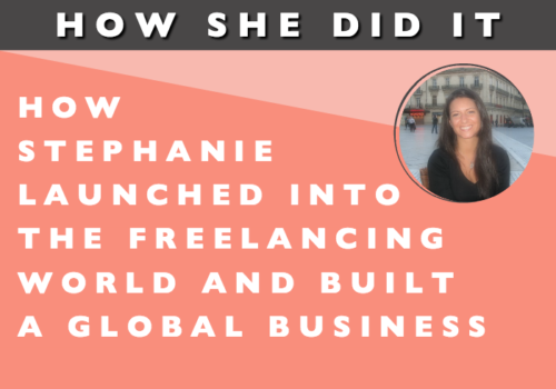 How She Did It // How Stephanie Launched into the Freelancing World and Built a Global Business