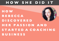 How She Did It // How Rebecca Discovered Her Passion for Helping Women Uncover their True Desires and Started a Coaching Business