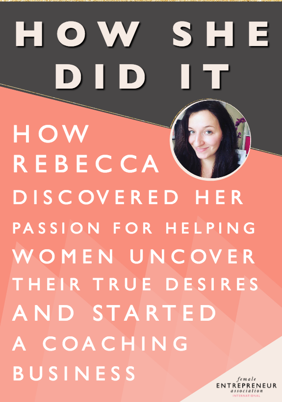 After experiencing how she had gotten in her own way in her first business, Rebecca discovered a passion for helping other women uncover the honesty and truth of what it is they really desire. She decided to start her own coaching business and this story shows how she did it.