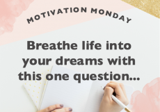 Motivation Monday: Breathe life into your dreams with this one question…
