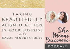 Taking Beautifully Aligned Action in Your Business with Cassie Mendoza-Jones