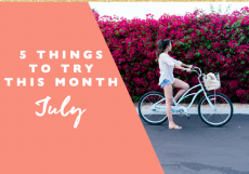 5 Things to Try this Month // July