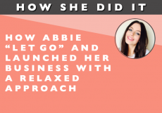 """How She Did It // How Abbie """"Let Go"""" and Launched Her Business with a Relaxed Approach"""