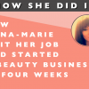 How She Did It // How Anna-Marie Quit Her Job and Started a Beauty Business in Four Weeks