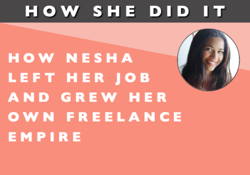 How She Did It // How Nesha Left Her Job and Grew Her Own Freelance Empire
