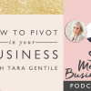 How to pivot in your business with Tara Gentile