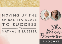 Moving Up the Spiral Staircase to Success with Nathalie Lussier