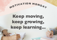 Motivation Monday // Keep Moving, Keep Growing, Keep Learning