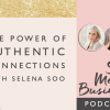 The Power of Authentic Connections with Selena Soo