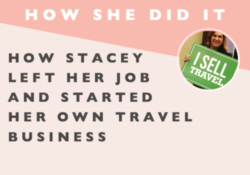 How She Did It // How Stacey Left Her Job and Started Her Own Travel Business
