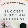 Motivation Monday // Success is Not an Accident