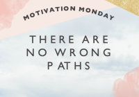 Motivation Monday // There are No Wrong Paths