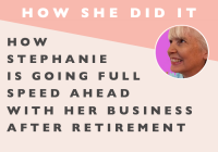 How She Did It // How Stephanie is Going Full Speed Ahead with Her Business after Retirement