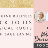 Bringing Business Back to its Magical Roots with Sage Lavine