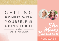 Getting Honest with Yourself and Going for it with Julie Parker