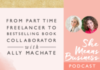 From Part-Time Freelancer to Bestselling Book Collaborator with Ally Machate
