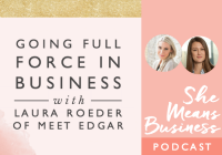 Going Full Force in Business with Laura Roeder of Meet Edgar