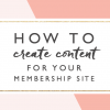 How to Create Content for Your Membership Site
