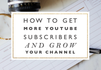 How to Get More Youtube Subscribers and Grow Your Channel