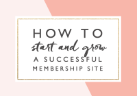 How To Start and Grow a Successful Membership Site Around Your Passion