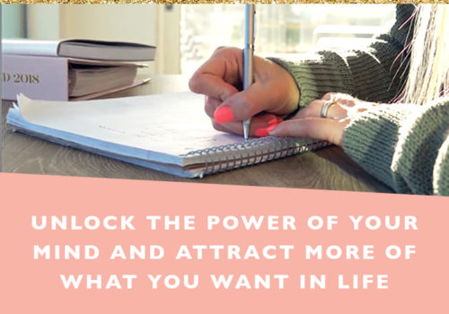 Unlock the power of your mind and attract more of what you want in life + free printable