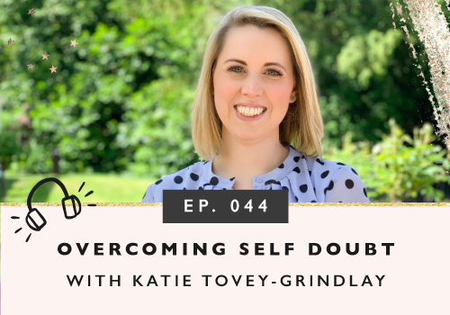 Overcoming Self-Doubt And Starting A Business You Love with Katie Tovey-Grindlay