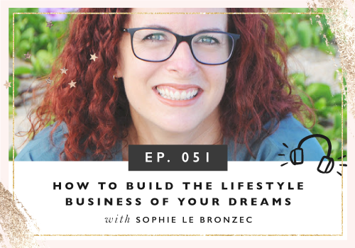 How To Build The Lifestyle Business Of Your Dreams with Sophie Le Brozec
