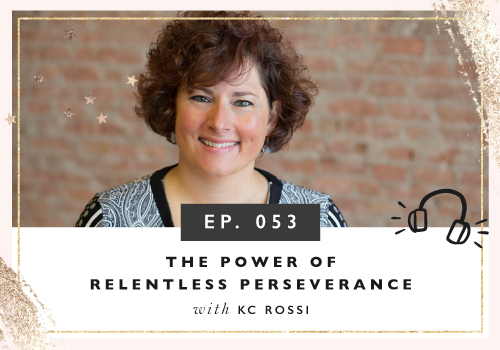 The Power Of Relentless Perseverance with Kc Rossi