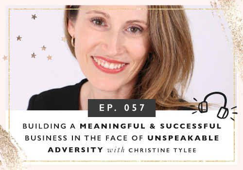 Building A Wildly Successful Business In The Face Of Unimaginable Adversity with Christine Tylee