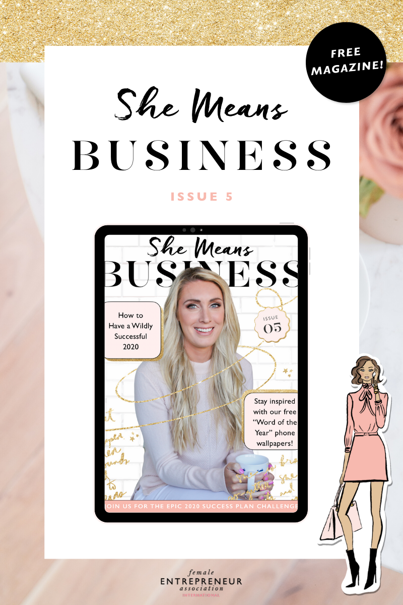 We're so excited to share issue 5 of our free digital magazine with you for female entrepreneurs! It's sure to get you inspired and fired up to take your business to the next level in 2020!