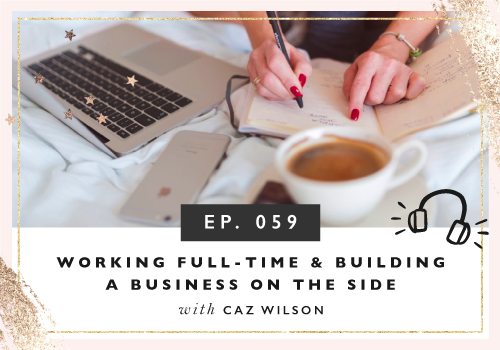 Working Full-Time And Building A Business On The Side with Caz Wilson