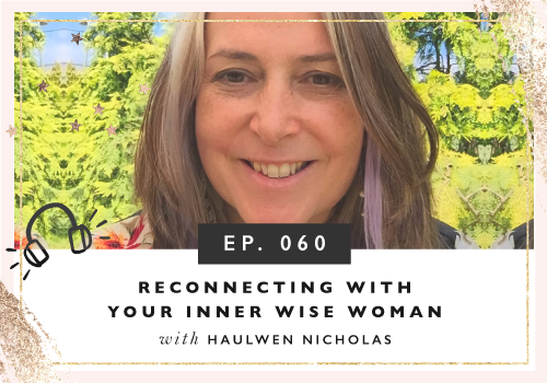 Reconnecting With Your Inner Wise Woman with Haulwen Nicholas