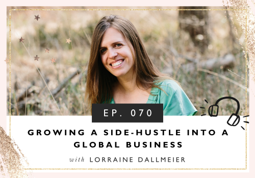 Growing A Side-Hustle Into A Global Business with Lorraine Dallmeier