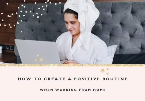How to create a positive routine when working from home