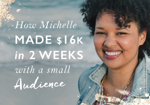 Launching Successfully To A Small Audience: How Michelle Made $16K In 2 Weeks