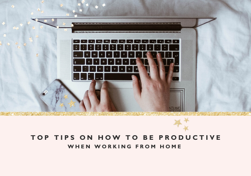 Top Tips on How to be Productive when Working From Home