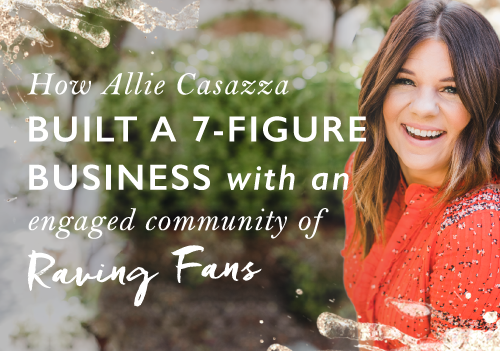 Building A Community Rather Than A Business: How Allie Casazza Went From Overwhelmed Mum To 7-Figure Success Story