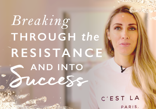 Breaking through the resistance and into success: My 5 top tips for getting unstuck and feeling unstoppable