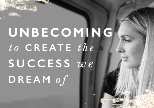 "Why ""unbecoming"" is essential to creating the success we dream of"